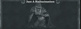 Tavern Brawl: Just A Hallucination